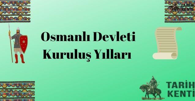 Osmanlı Devleti Kuruluş Yılları